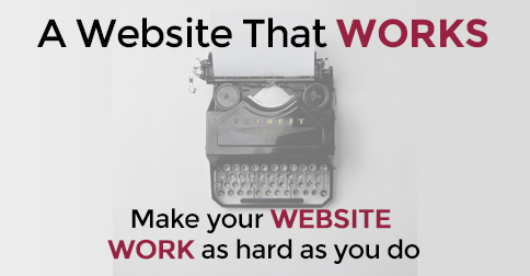 Make your website work as hard as you do - A Website That Works